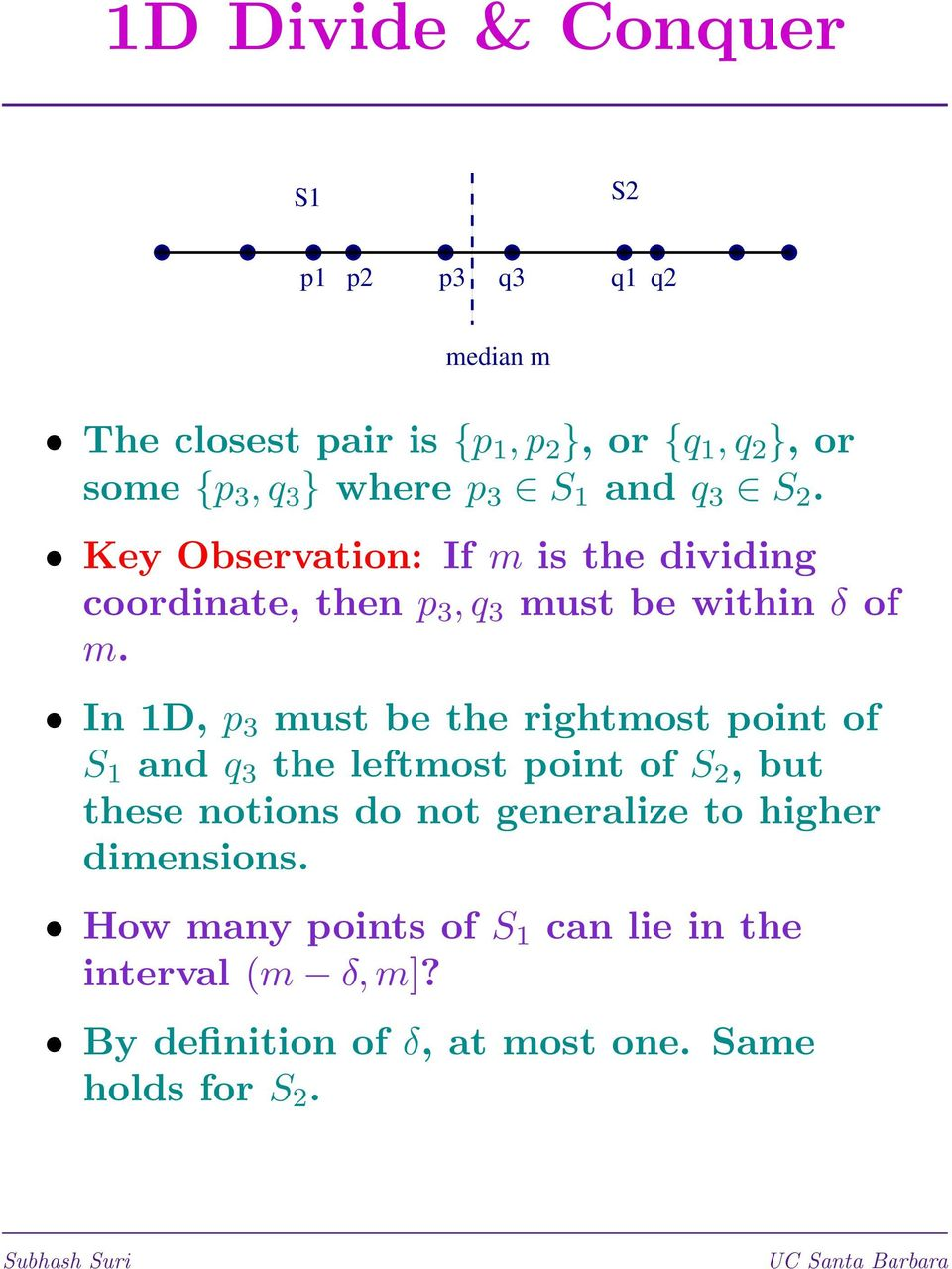 In 1D, p 3 must be the rightmost point of S 1 and q 3 the leftmost point of S 2, but these notions do not generalize to