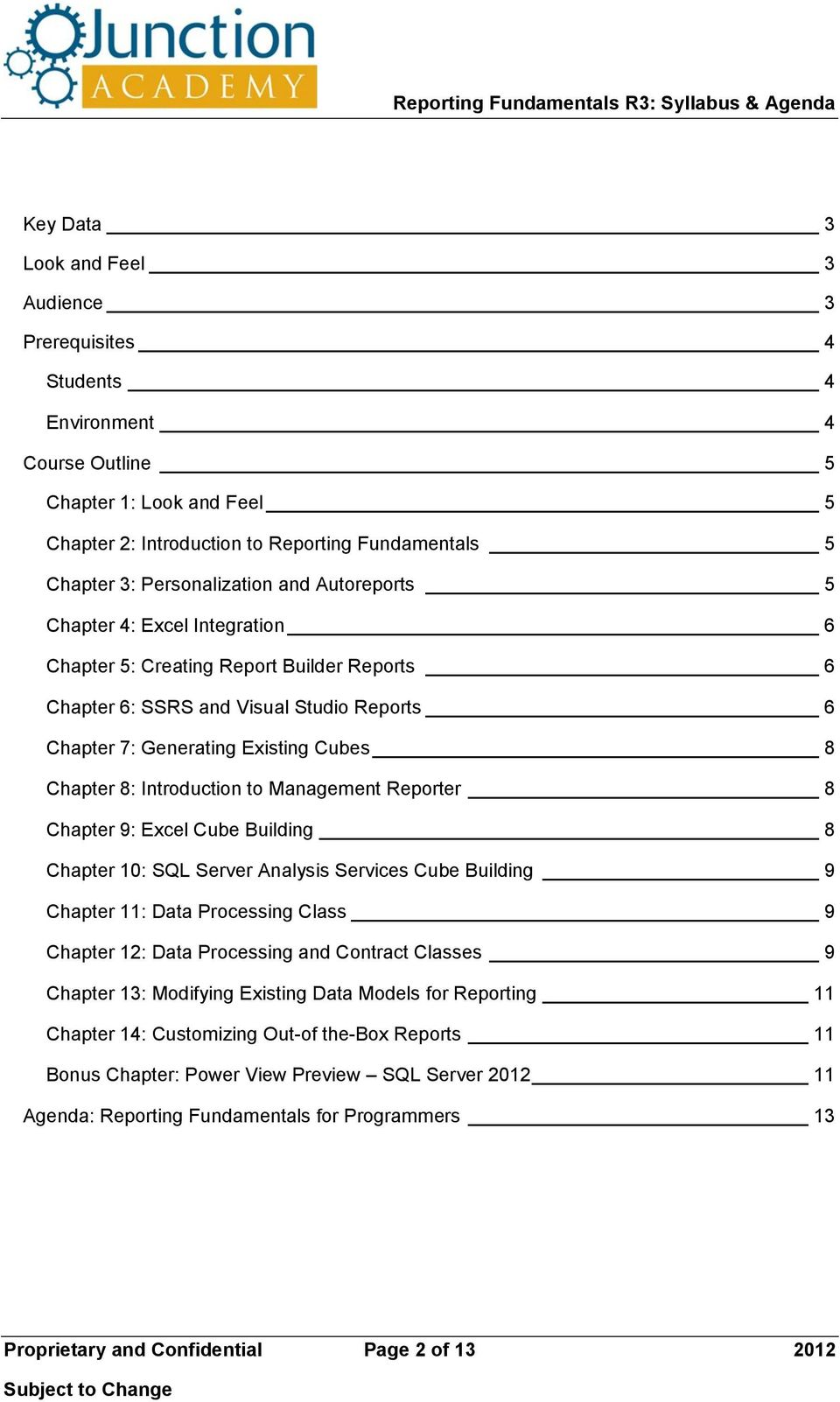 Chapter 8: Introduction to Management Reporter 8 Chapter 9: Excel Cube Building 8 Chapter 10: SQL Server Analysis Services Cube Building 9 Chapter 11: Data Processing Class 9 Chapter 12: Data