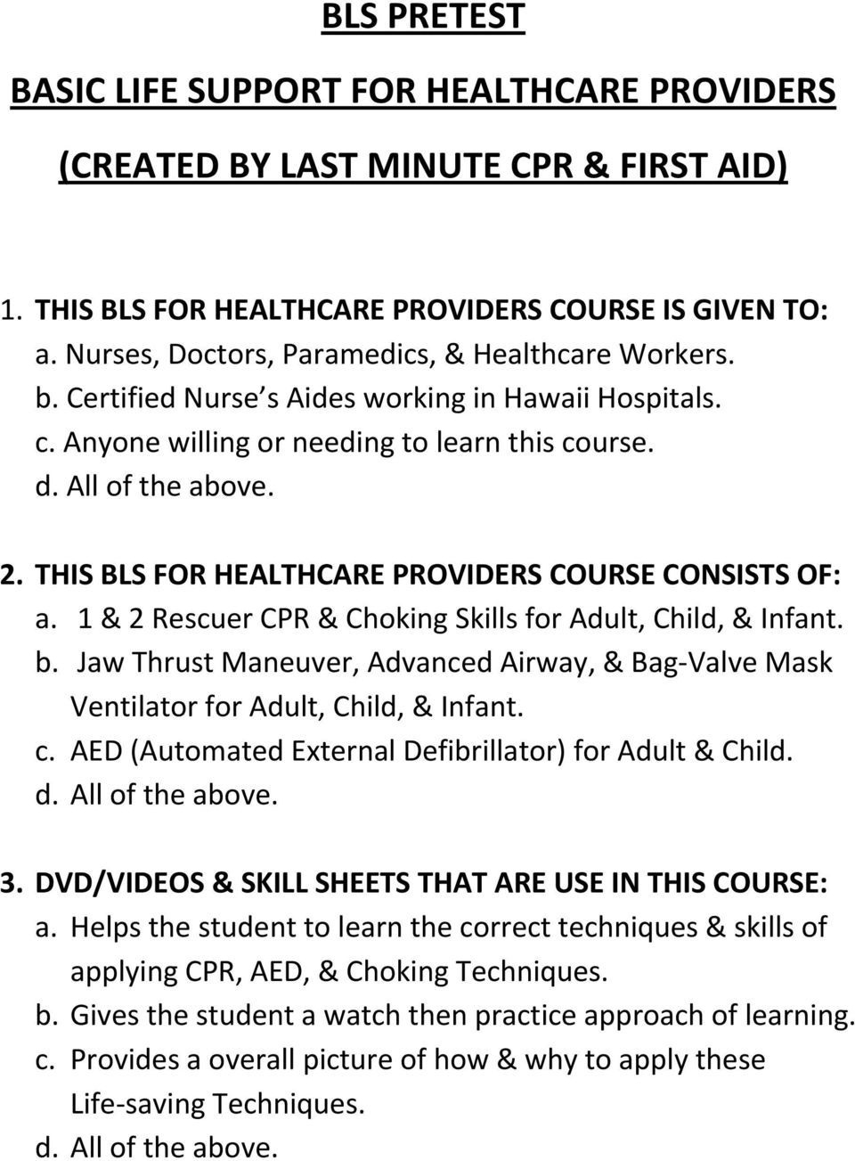 THIS BLS FOR HEALTHCARE PROVIDERS COURSE CONSISTS OF: a. 1 & 2 Rescuer CPR & Choking Skills for Adult, Child, & Infant. b.