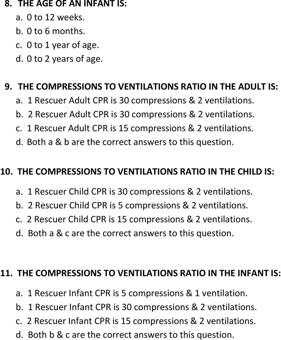 Both a & b are the correct answers to this question. 10. THE COMPRESSIONS TO VENTILATIONS RATIO IN THE CHILD IS: a. 1 Rescuer Child CPR is 30 compressions & 2 ventilations. b. 2 Rescuer Child CPR is 5 compressions & 2 ventilations.