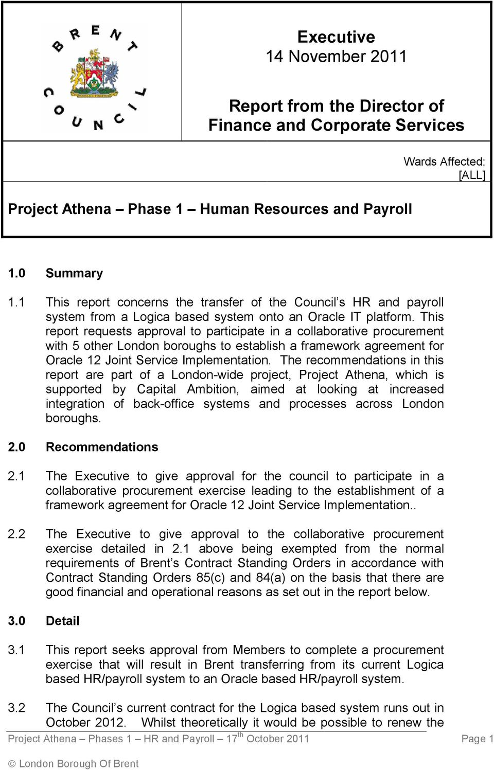 This report requests approval to participate in a collaborative procurement with 5 other London boroughs to establish a framework agreement for Oracle 12 Joint Service Implementation.