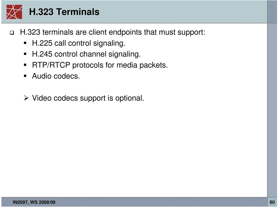 225 call control signaling. H.245 control channel signaling.