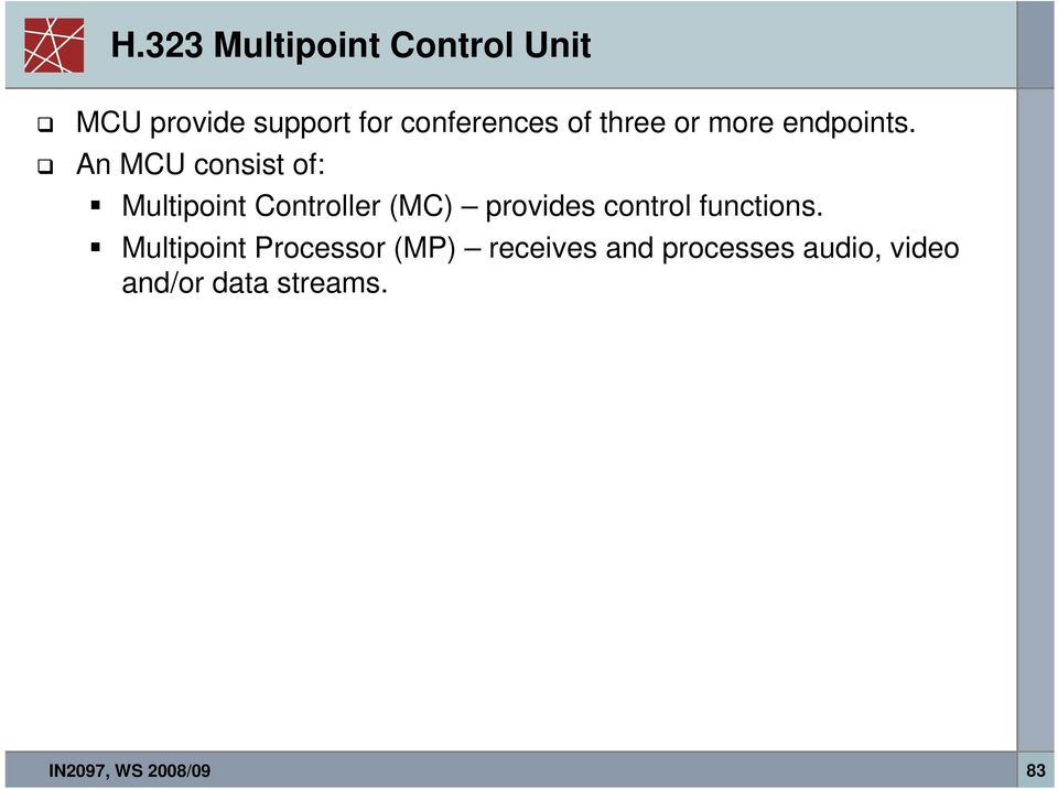 An MCU consist of: Multipoint Controller (MC) provides control