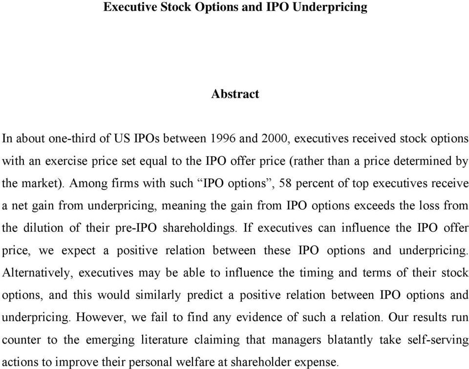 Among firms with such IPO options, 58 percent of top executives receive a net gain from underpricing, meaning the gain from IPO options exceeds the loss from the dilution of their pre-ipo