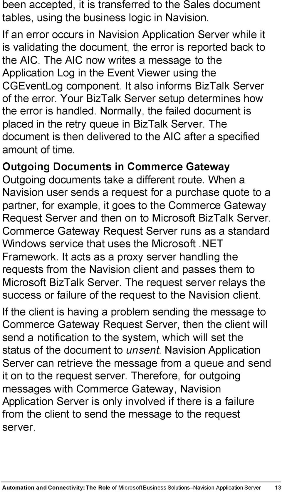 The AIC now writes a message to the Application Log in the Event Viewer using the CGEventLog component. It also informs BizTalk Server of the error.