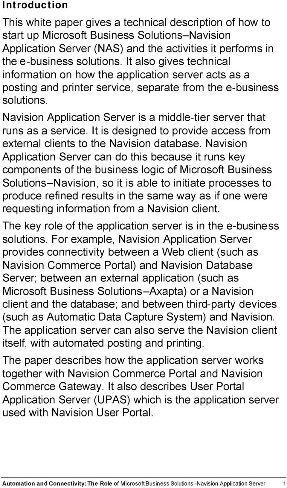 Navision Application Server is a middle-tier server that runs as a service. It is designed to provide access from external clients to the Navision database.