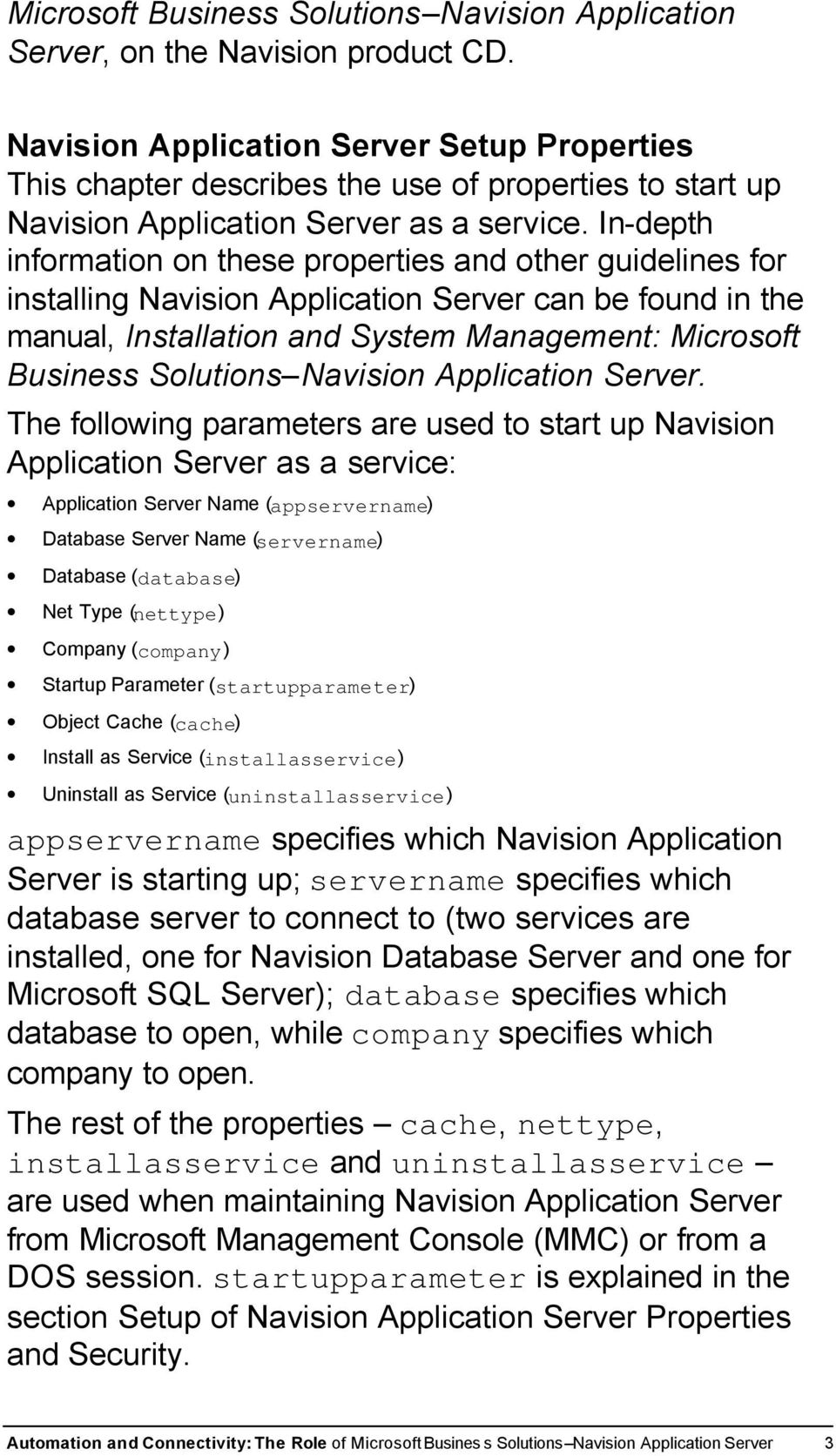 In-depth information on these properties and other guidelines for installing Navision Application Server can be found in the manual, Installation and System Management: Microsoft Business Solutions