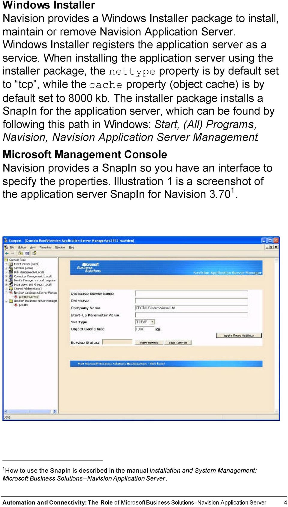 The installer package installs a SnapIn for the application server, which can be found by following this path in Windows: Start, (All) Programs, Navision, Navision Application Server Management.
