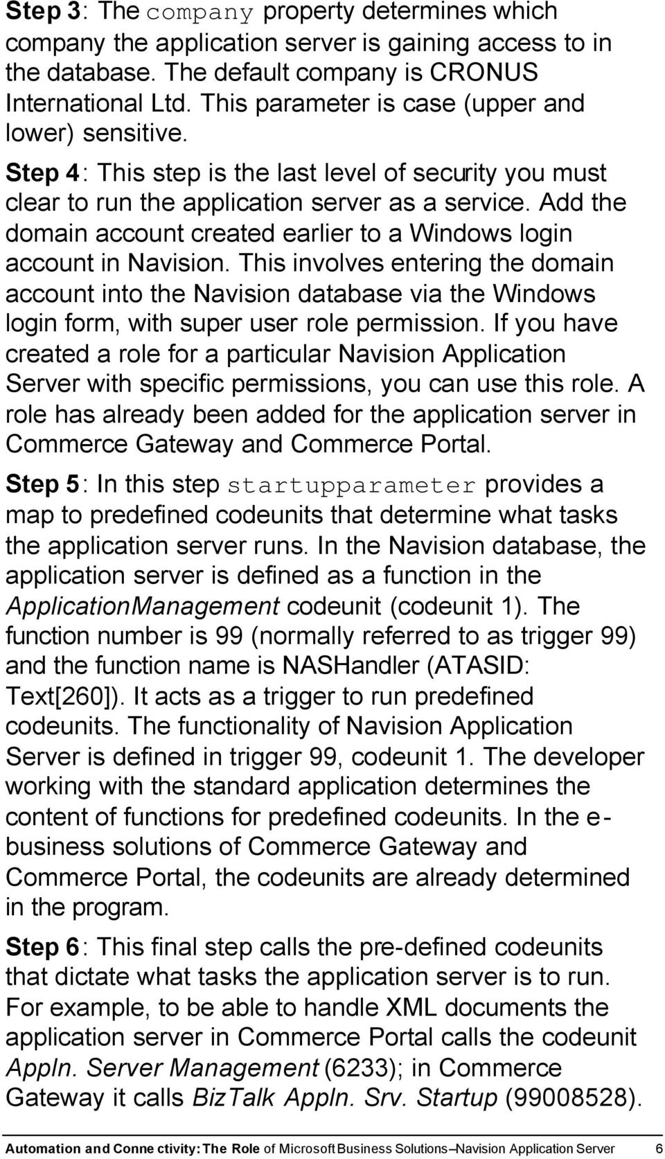 Add the domain account created earlier to a Windows login account in Navision.