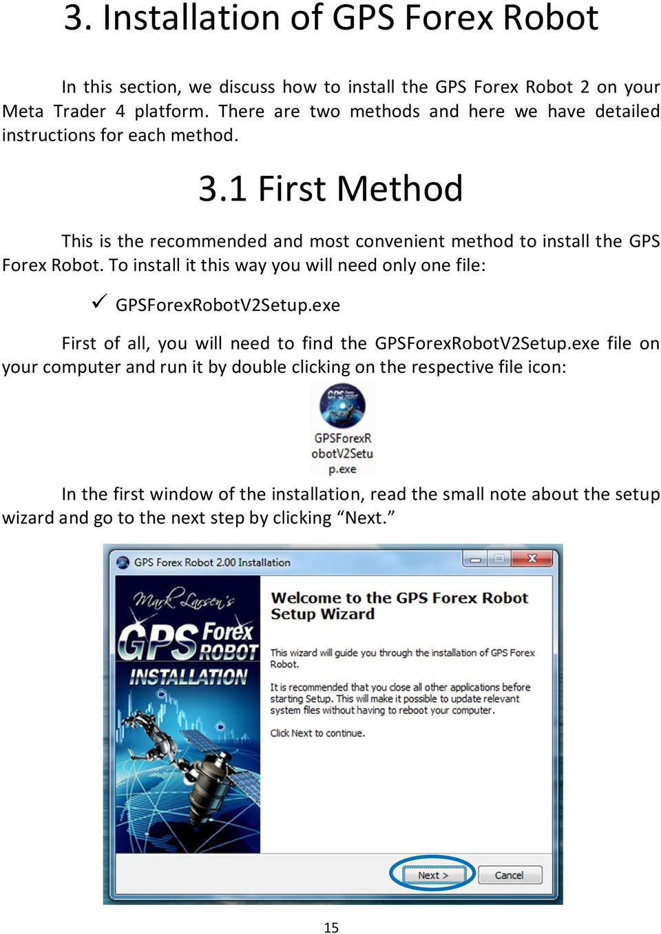 1 First Method This is the recommended and most convenient method to install the GPS Forex Robot.