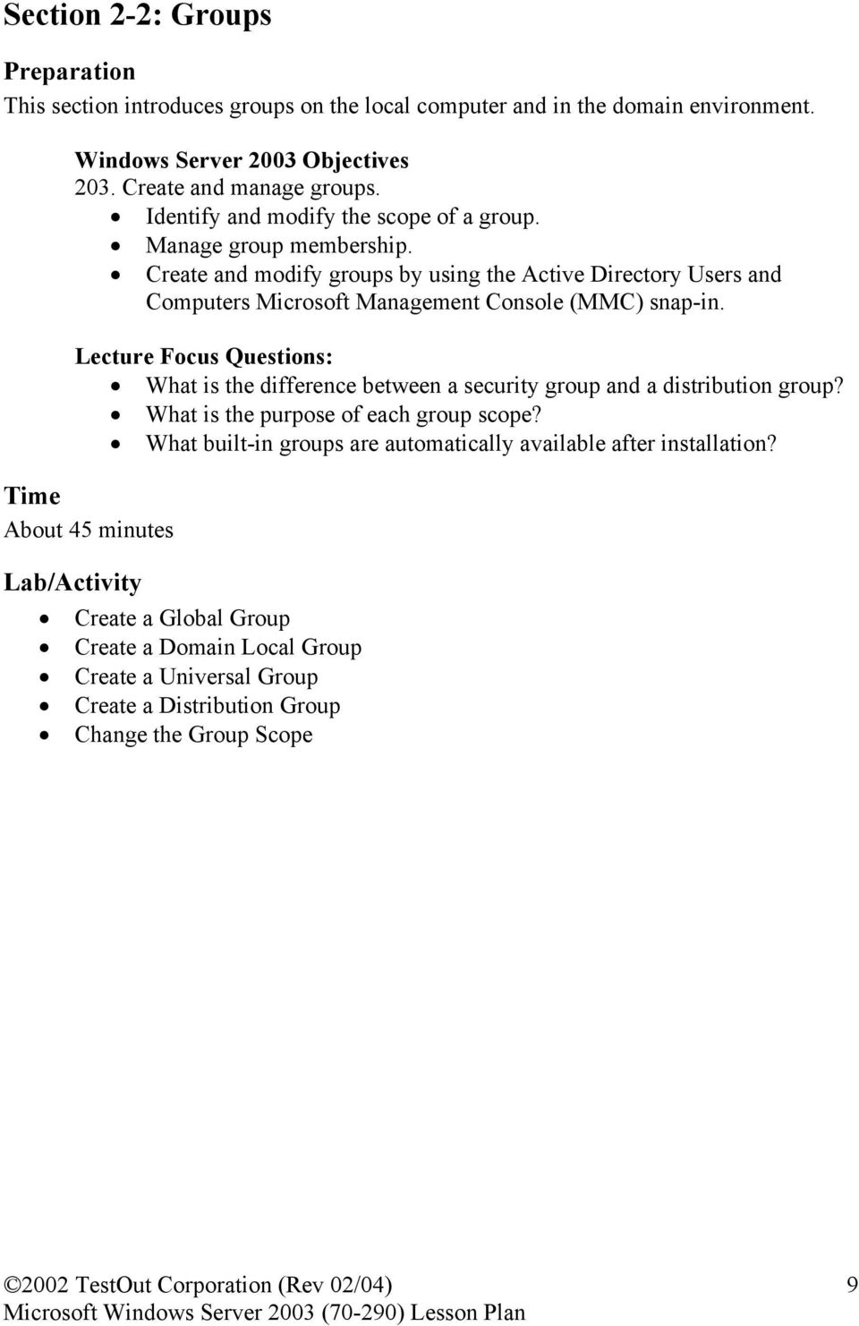Create and modify groups by using the Active Directory Users and Computers Microsoft Management Console (MMC) snap-in.