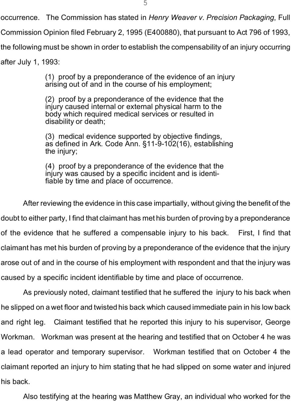 occurring after July 1, 1993: (1) proof by a preponderance of the evidence of an injury arising out of and in the course of his employment; (2) proof by a preponderance of the evidence that the