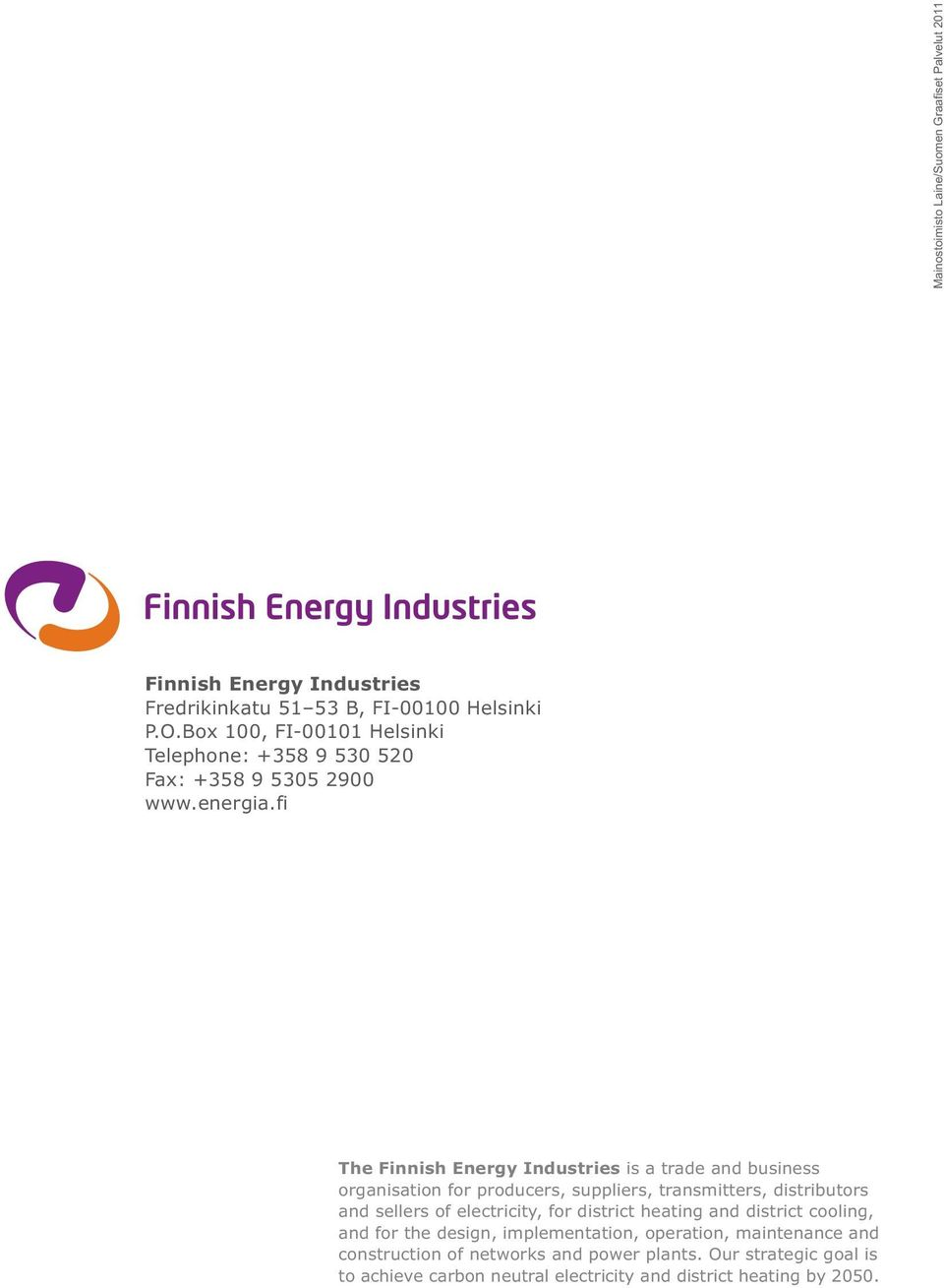 fi The Finnish Energy Industries is a trade and business organisation for producers, suppliers, transmitters, distributors and sellers of