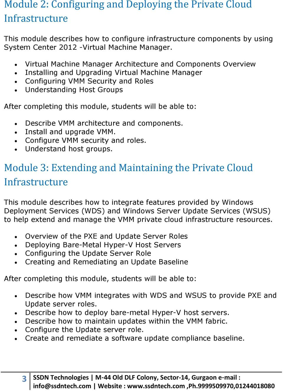 and components. Install and upgrade VMM. Configure VMM security and roles. Understand host groups.