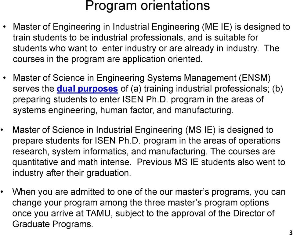 Master of Science in Engineering Systems Management (ENSM) serves the dual purposes of (a) training industrial professionals; (b) preparing students to enter ISEN Ph.D.