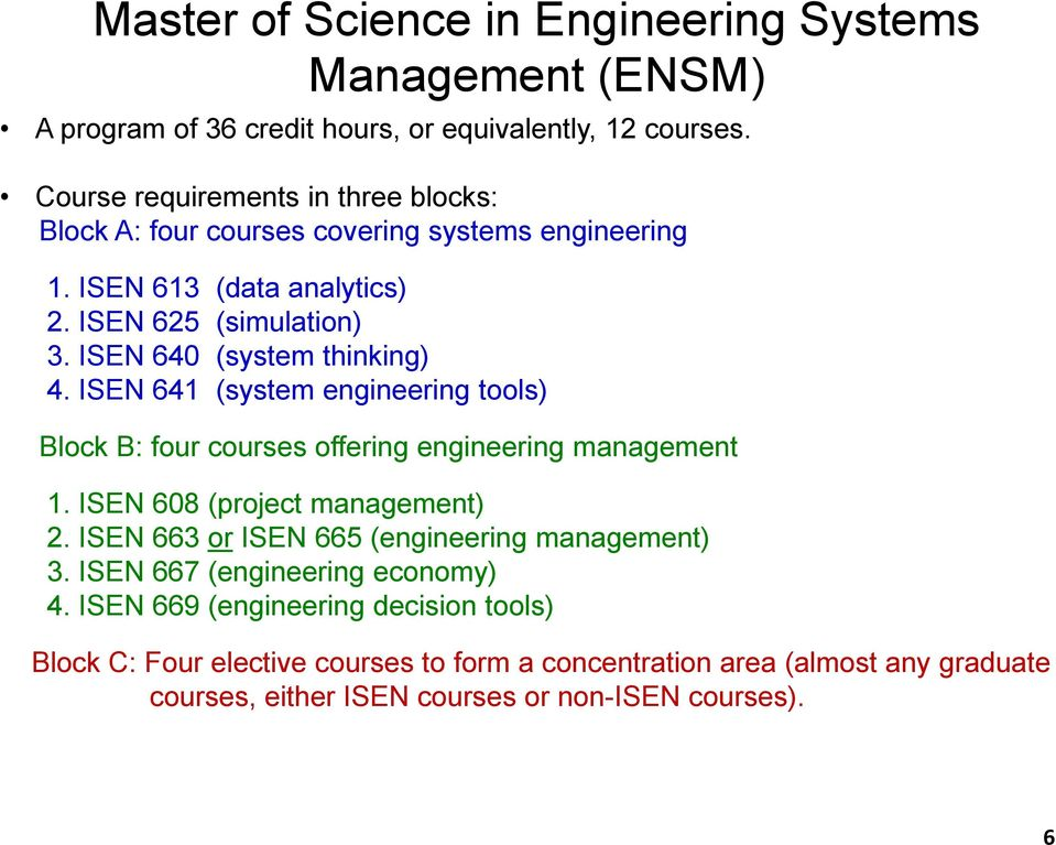 ISEN 640 (system thinking) 4. ISEN 641 (system engineering tools) Block B: four courses offering engineering management 1. ISEN 608 (project management) 2.