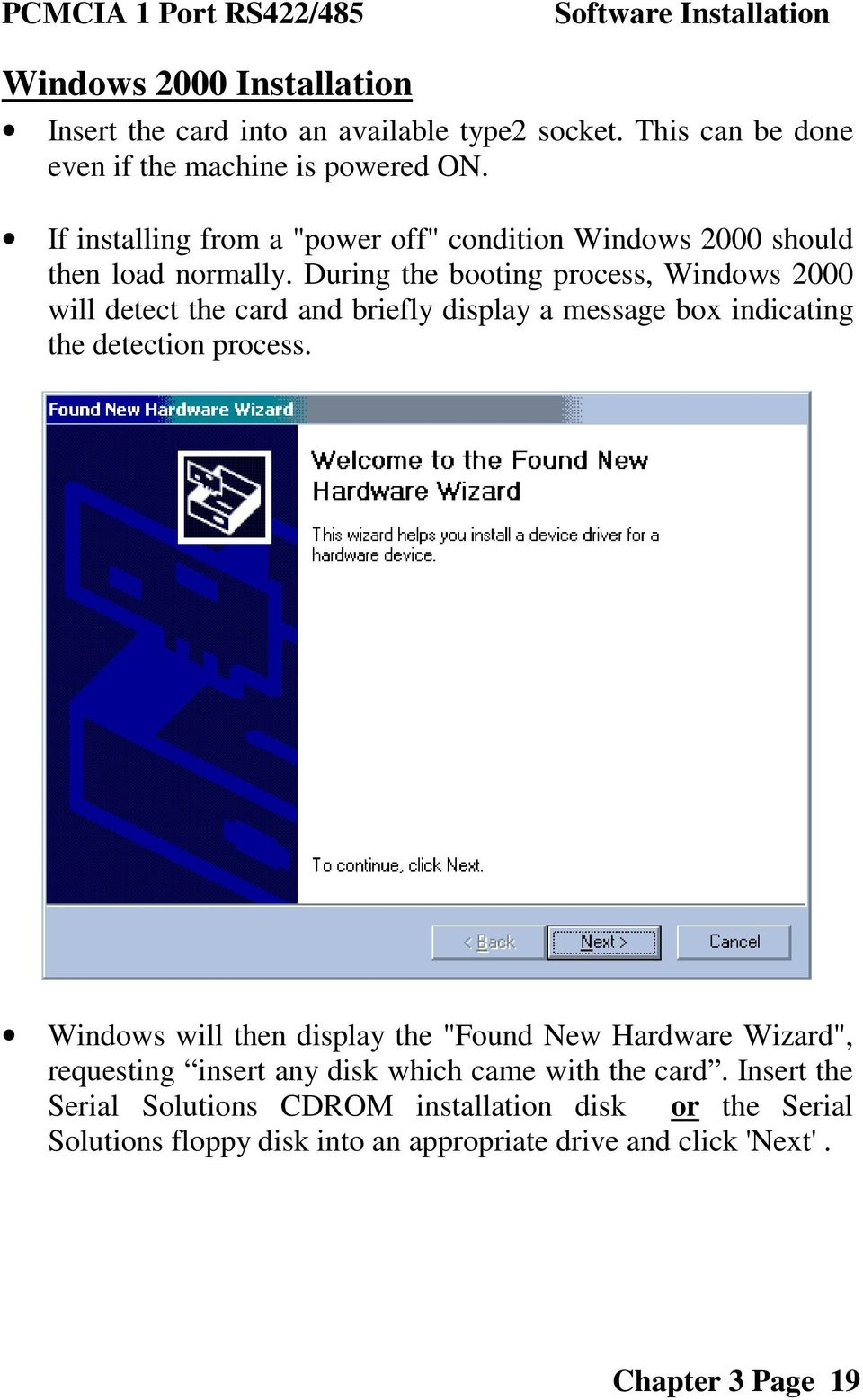 During the booting process, Windows 2000 will detect the card and briefly display a message box indicating the detection process.