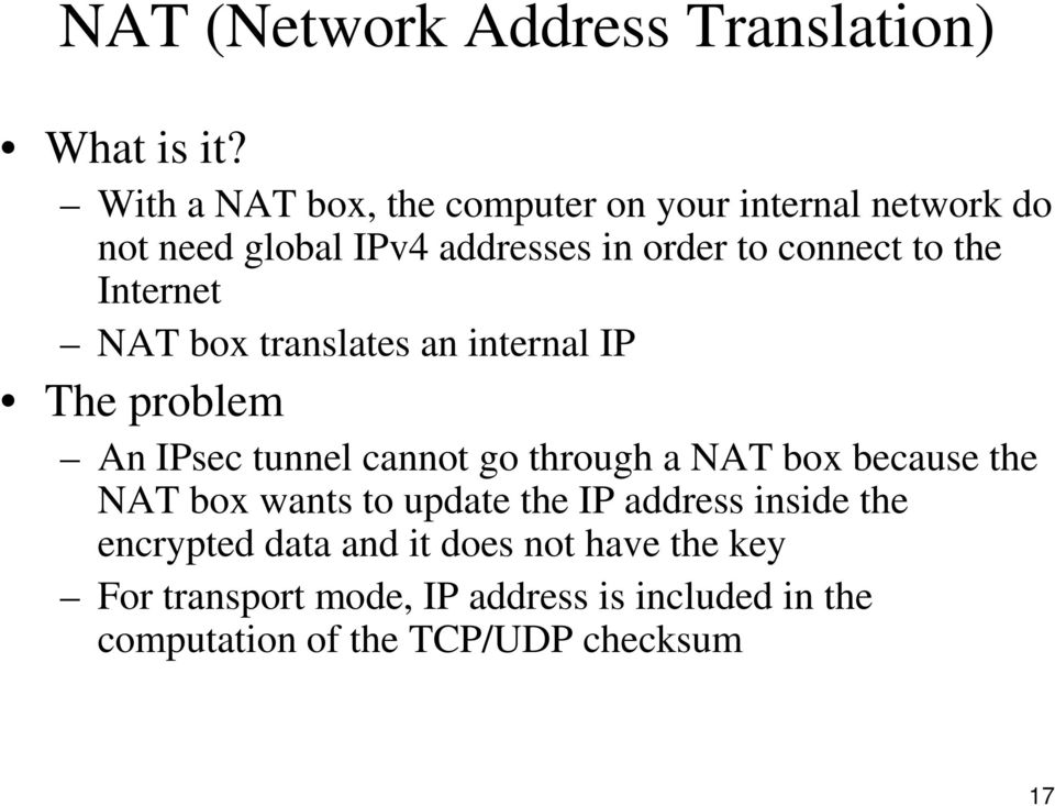 the Internet NAT box translates an internal IP The problem An IPsec tunnel cannot go through a NAT box because