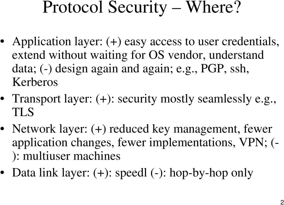 data; (-) design again and again; e.g., PGP, ssh, Kerberos Transport layer: (+): security mostly seamlessly e.