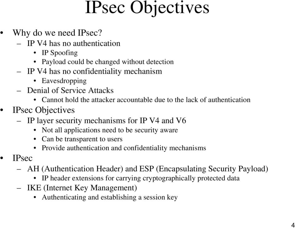 hold the attacker accountable due to the lack of authentication IPsec Objectives IP layer security mechanisms for IP V4 and V6 Not all applications need to be security