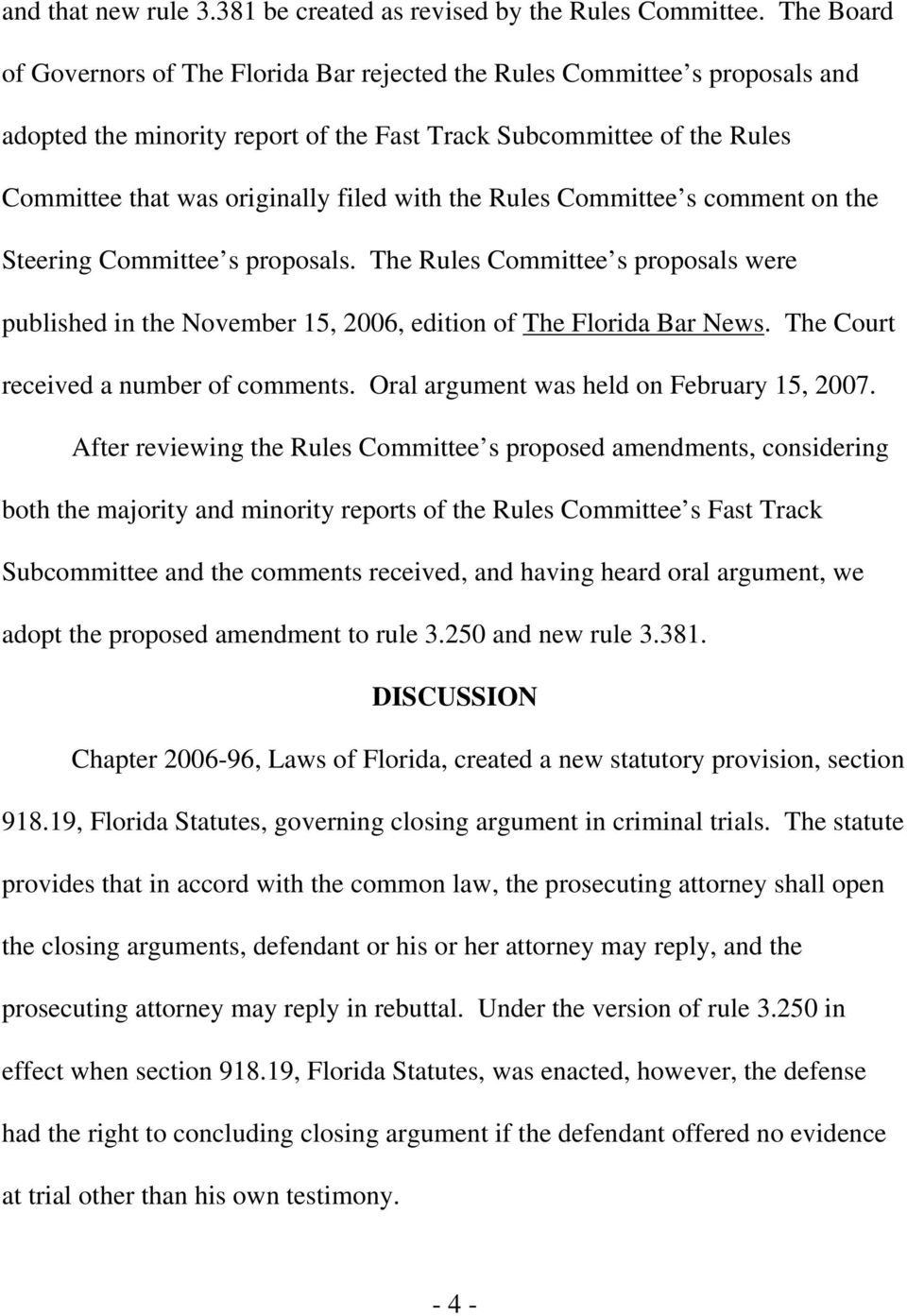 the Rules Committee s comment on the Steering Committee s proposals. The Rules Committee s proposals were published in the November 15, 2006, edition of The Florida Bar News.