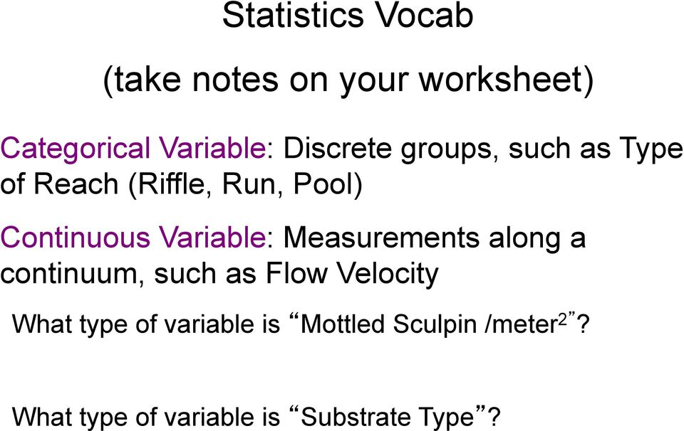 Variable: Measurements along a continuum, such as Flow Velocity What type