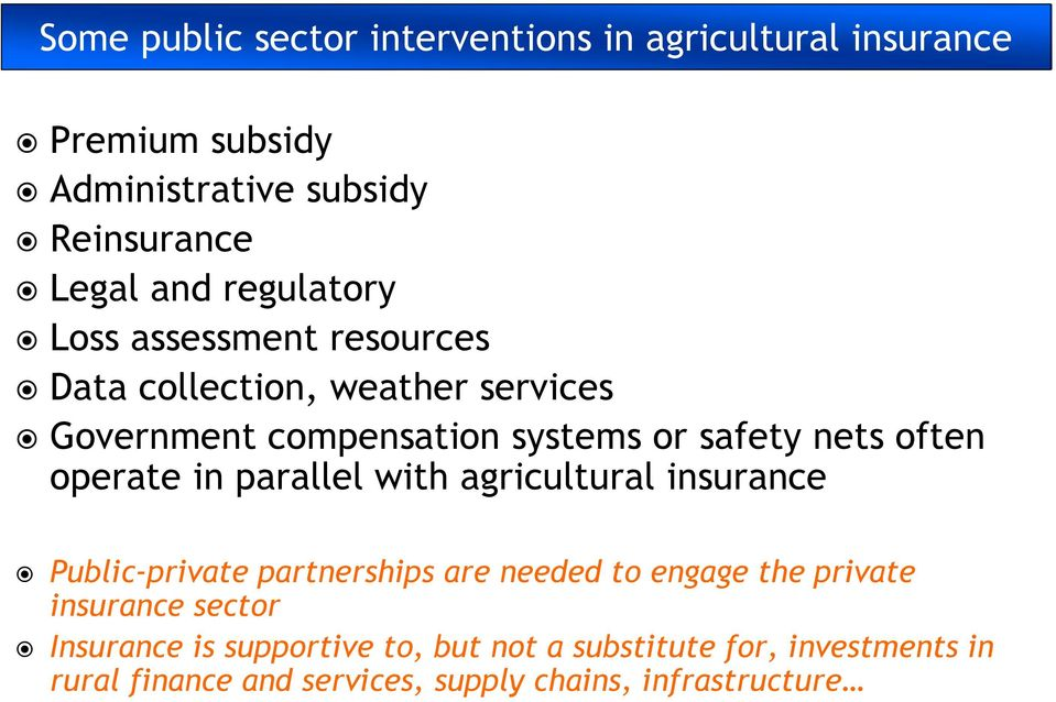 operate in parallel with agricultural insurance Public private partnerships are needed to engage the private insurance