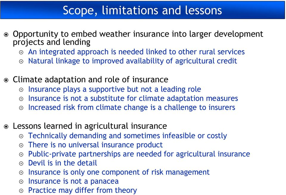 Increased risk from climate change is a challenge to insurers Lessons learned in agricultural insurance Technically demanding and sometimes infeasible or costly There is no universal insurance