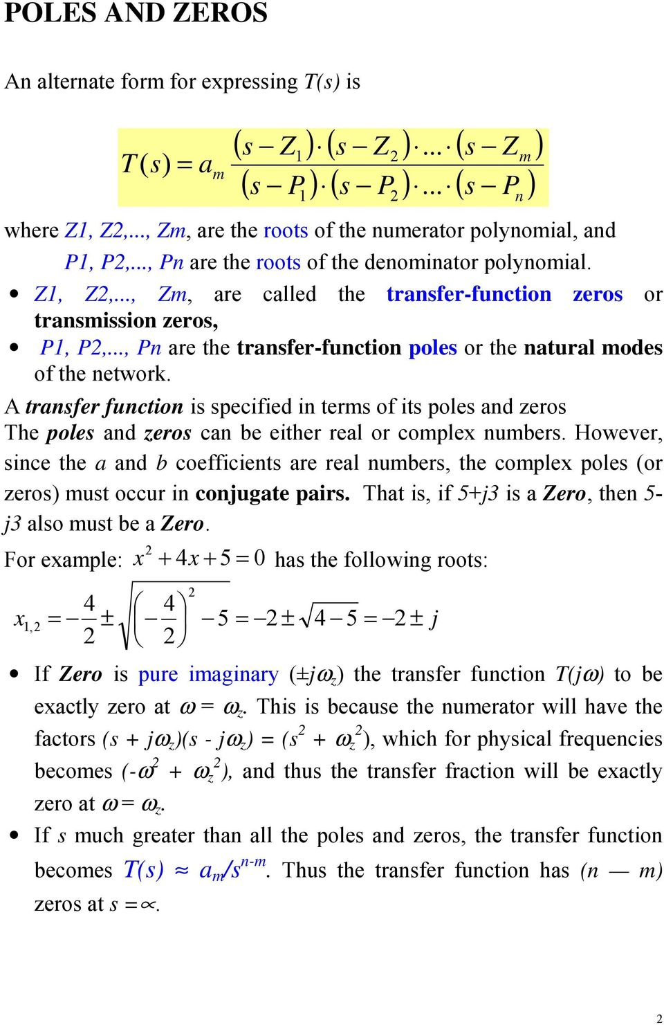 .., Pn are the transfer-function poles or the natural modes of the network. A transfer function is specified in terms of its poles and zeros The poles and zeros can be either real or complex numbers.