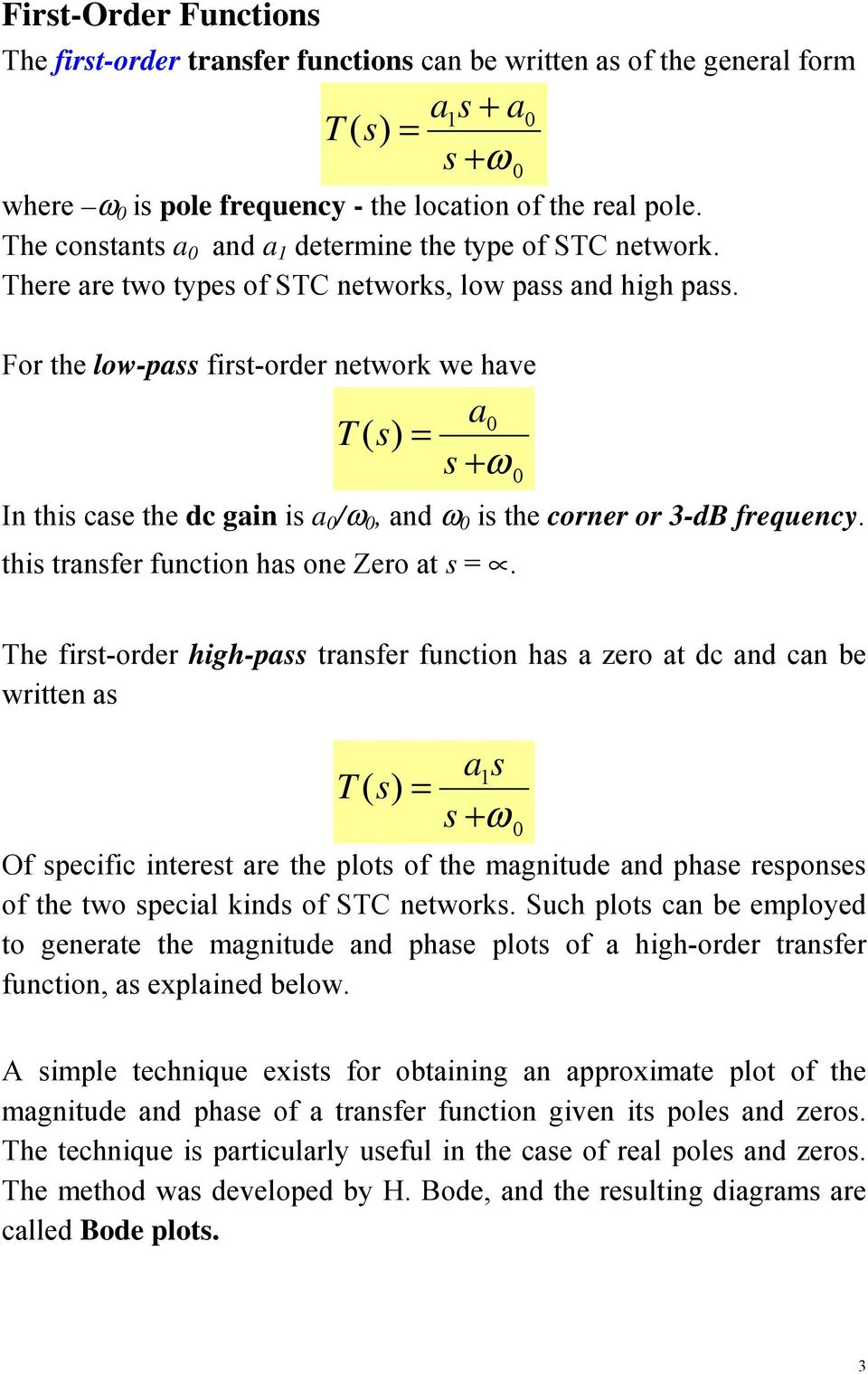 For the low-pass first-order network we have T a0 = s +ω In this case the dc gain is a 0 /ω 0, and ω 0 is the corner or 3-dB frequency. this transfer function has one Zero at s =.