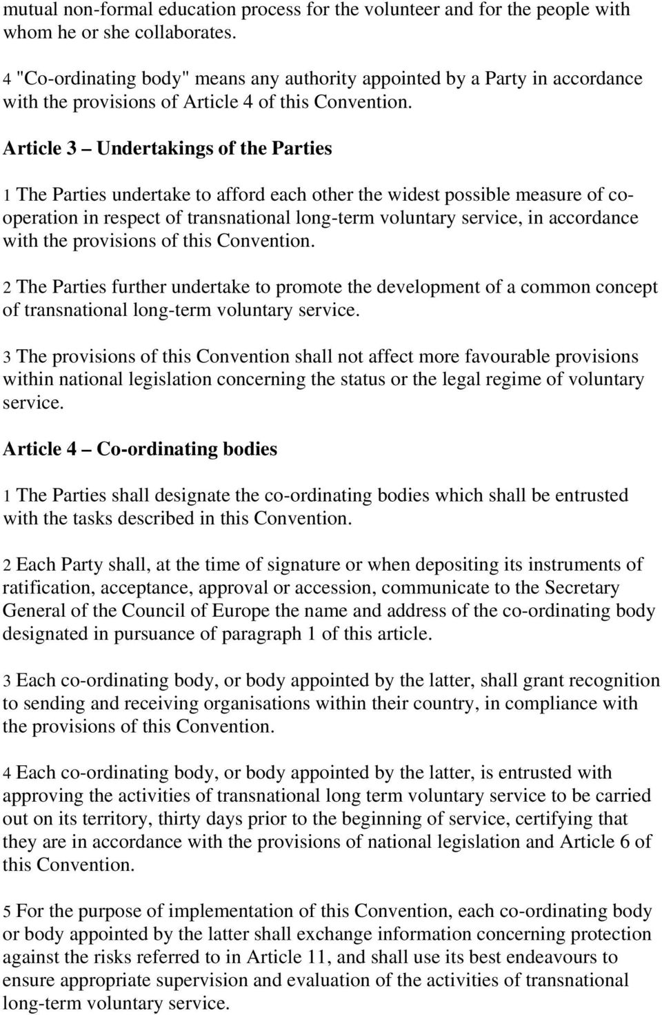 Article 3 Undertakings of the Parties 1 The Parties undertake to afford each other the widest possible measure of cooperation in respect of transnational long-term voluntary service, in accordance