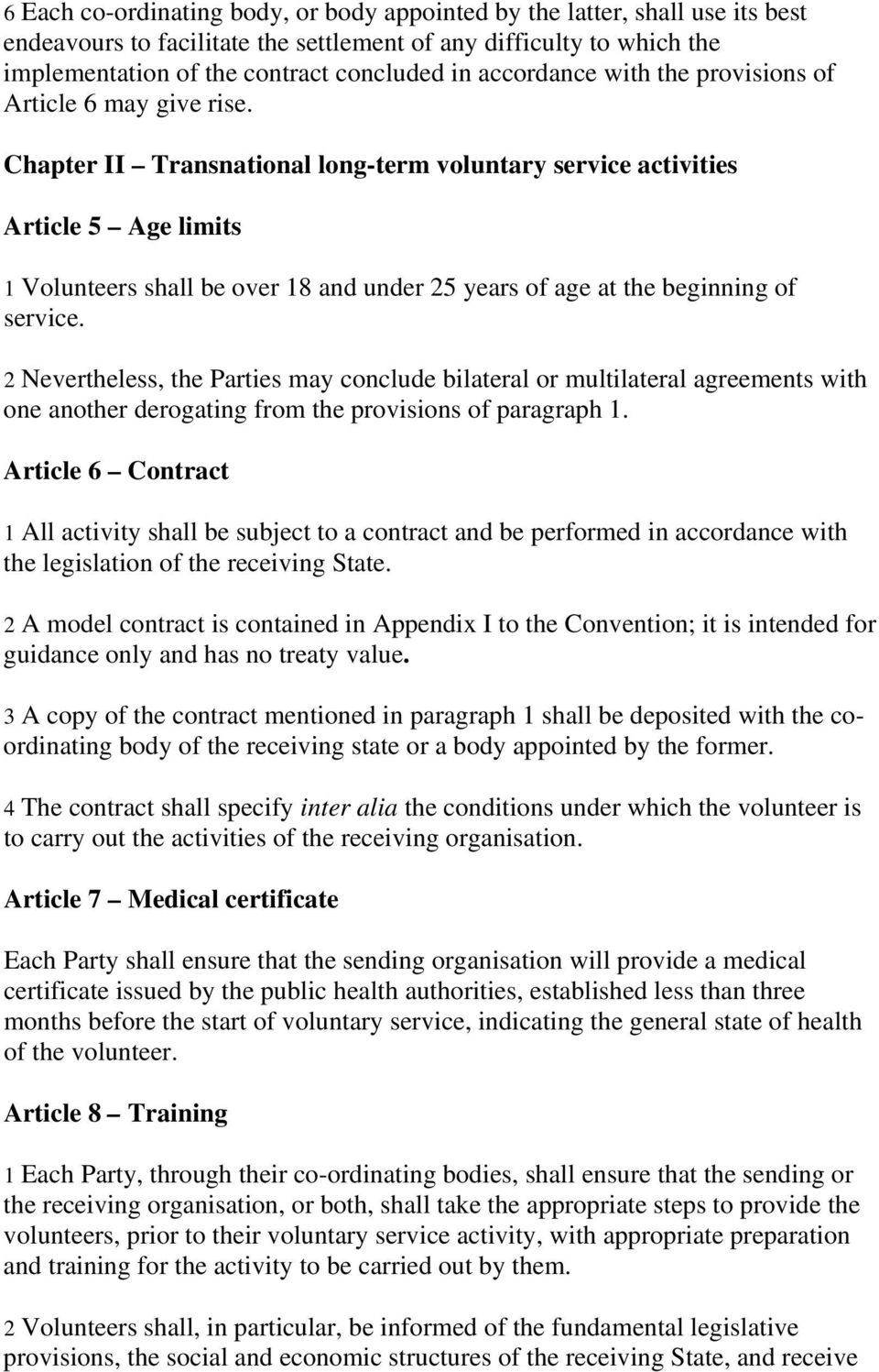 Chapter II Transnational long-term voluntary service activities Article 5 Age limits 1 Volunteers shall be over 18 and under 25 years of age at the beginning of service.