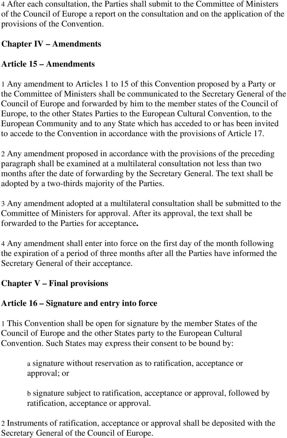 the Council of Europe and forwarded by him to the member states of the Council of Europe, to the other States Parties to the European Cultural Convention, to the European Community and to any State