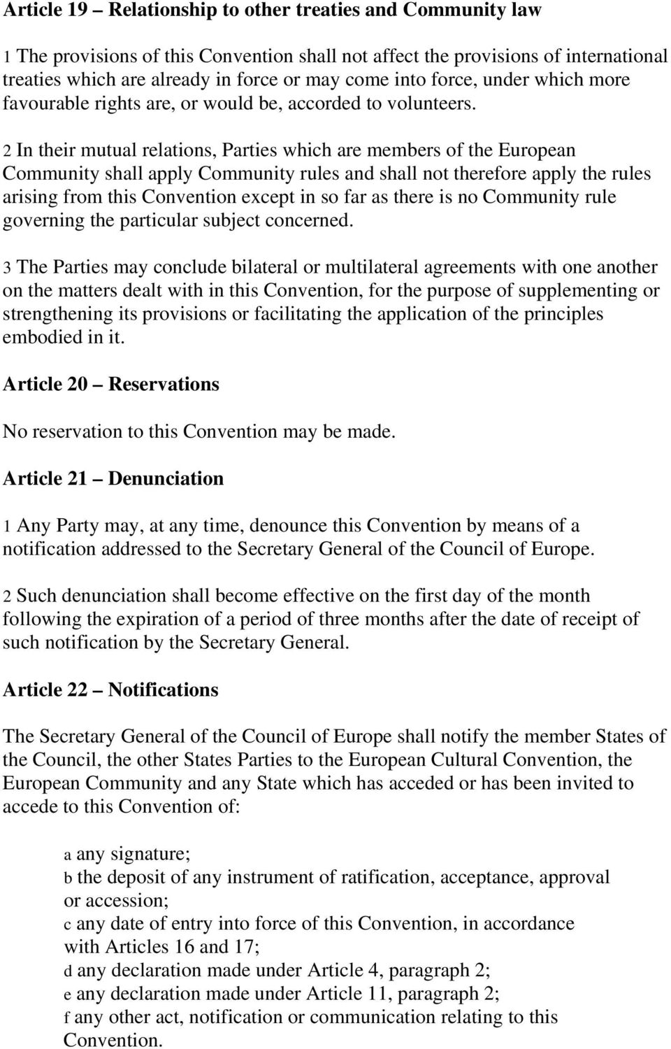 2 In their mutual relations, Parties which are members of the European Community shall apply Community rules and shall not therefore apply the rules arising from this Convention except in so far as