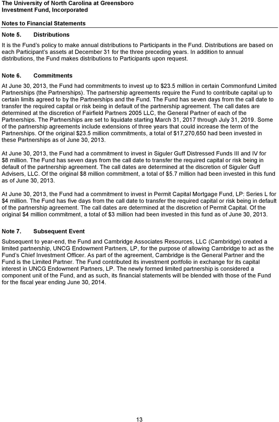 Note 6. Commitments At June 30, 2013, the Fund had commitments to invest up to $23.5 million in certain Commonfund Limited Partnerships (the Partnerships).