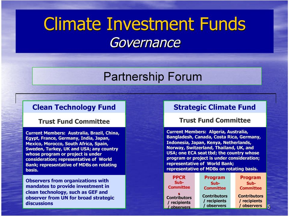 Observers from organizations with mandates to provide investment in clean technology, such as GEF and observer from UN for broad strategic discussions Strategic Climate Fund Trust Fund Committee