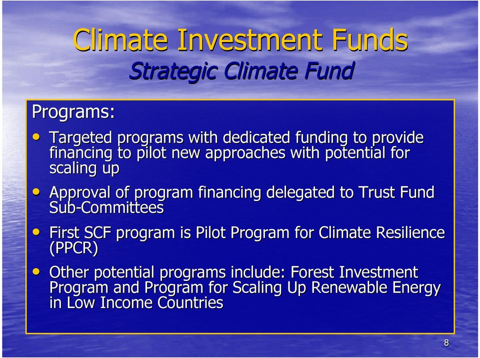 Fund Sub-Committees First SCF program is Pilot Program for Climate Resilience (PPCR) Other potential