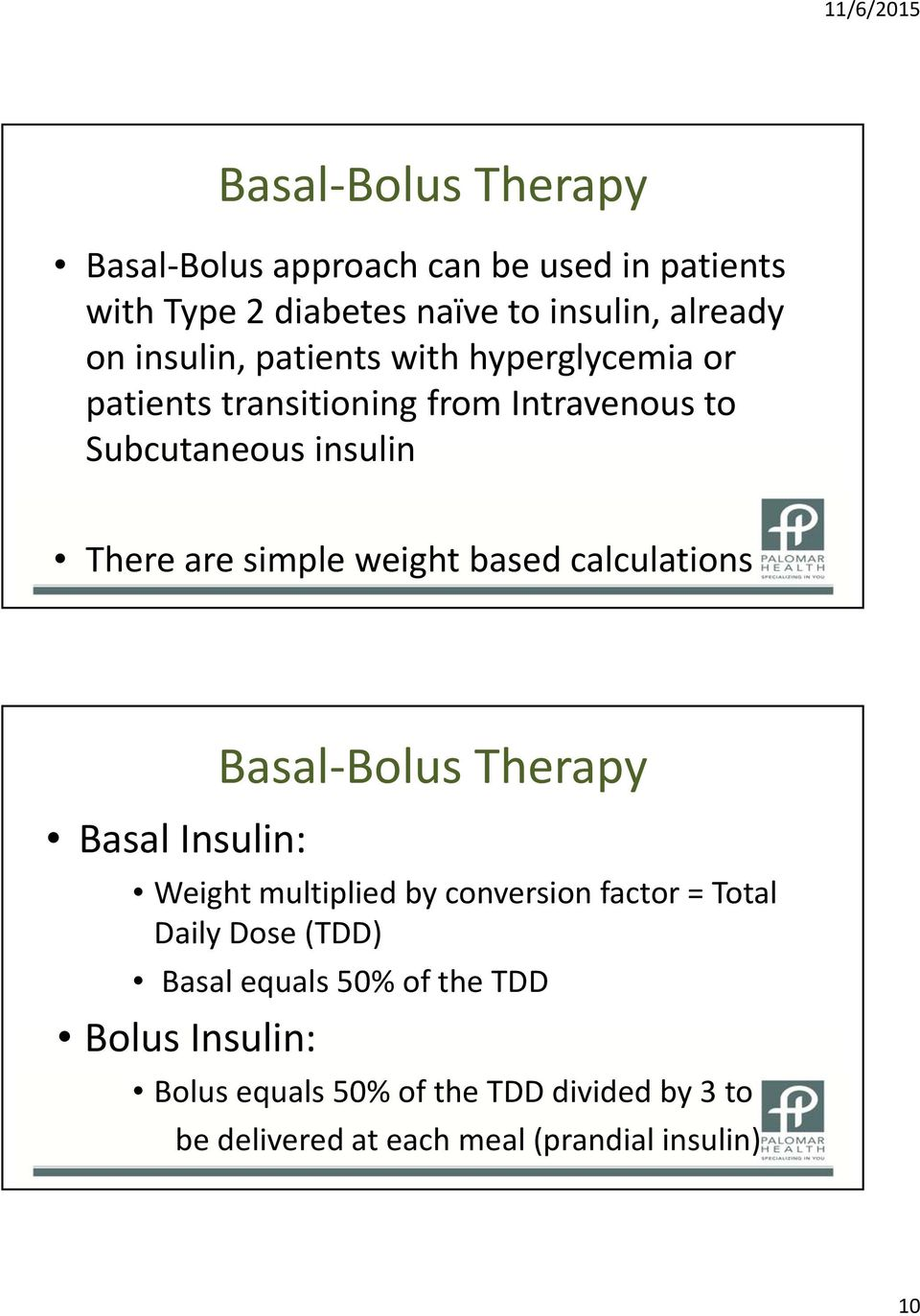 based calculations Basal Insulin: Weight multiplied by conversion factor =Total Daily Dose (TDD) Basal equals 50%
