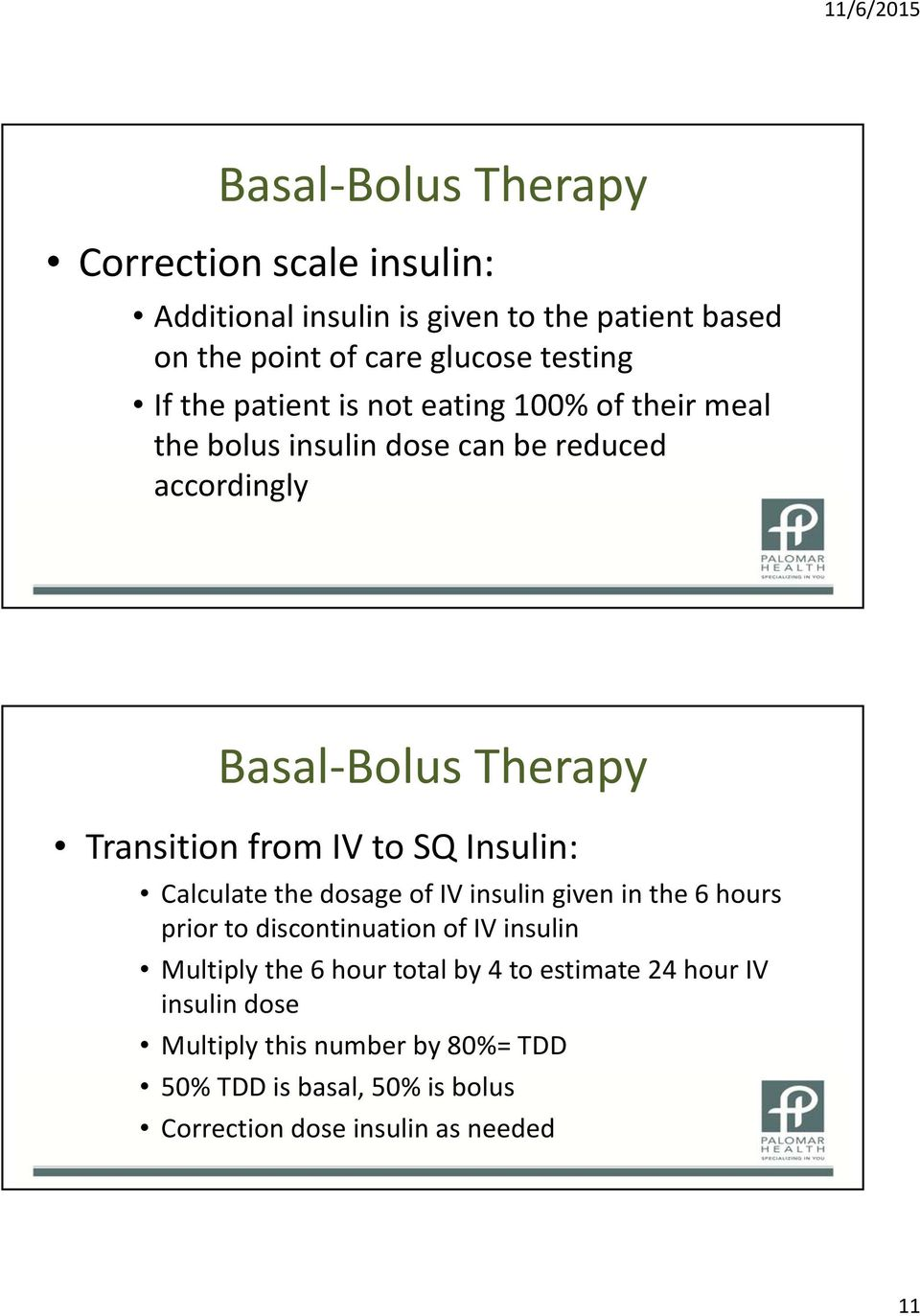 the dosage of IV insulin given in the 6 hours prior to discontinuation of IV insulin Multiply the 6 hour total by 4 to