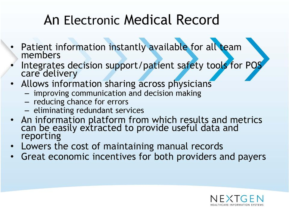 reducing chance for errors eliminating redundant services An information platform from which results and metrics can be easily