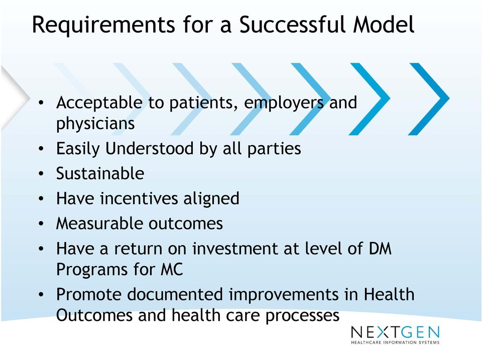 aligned Measurable outcomes Have a return on investment at level of DM