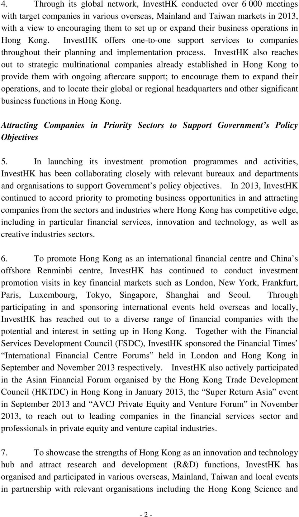 InvestHK also reaches out to strategic multinational companies already established in Hong Kong to provide them with ongoing aftercare support; to encourage them to expand their operations, and to