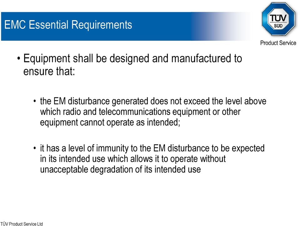 or other equipment cannot operate as intended; it has a level of immunity to the EM disturbance to