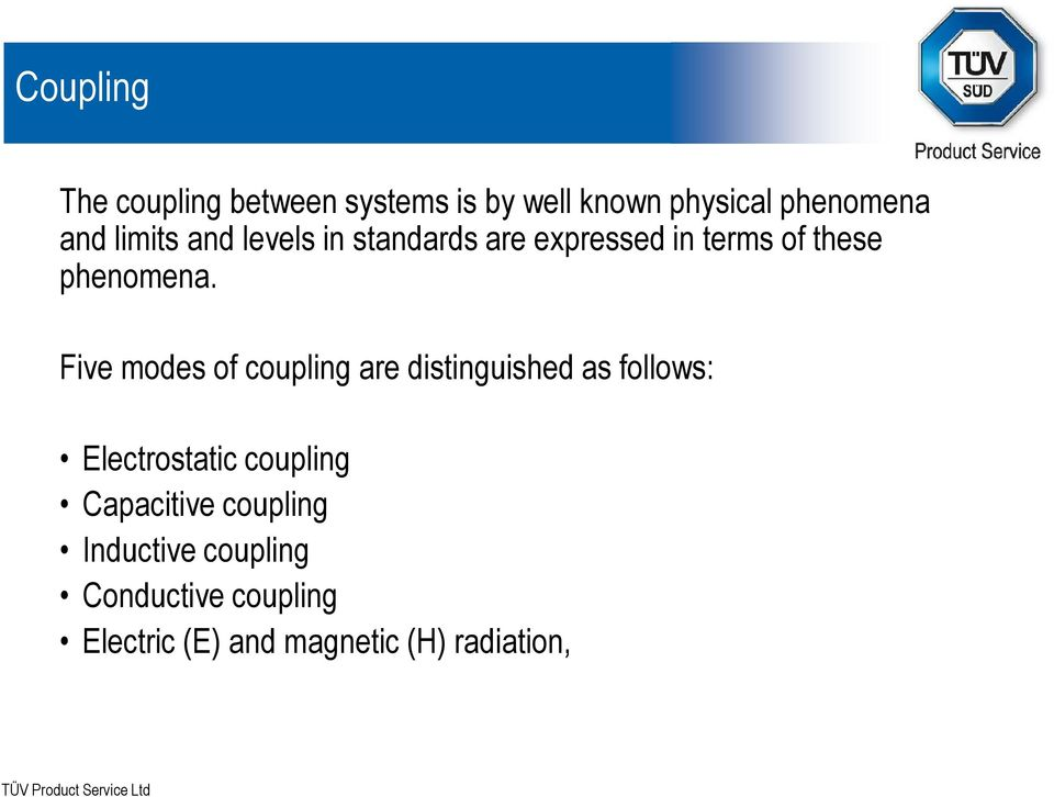 Five modes of coupling are distinguished as follows: Electrostatic coupling