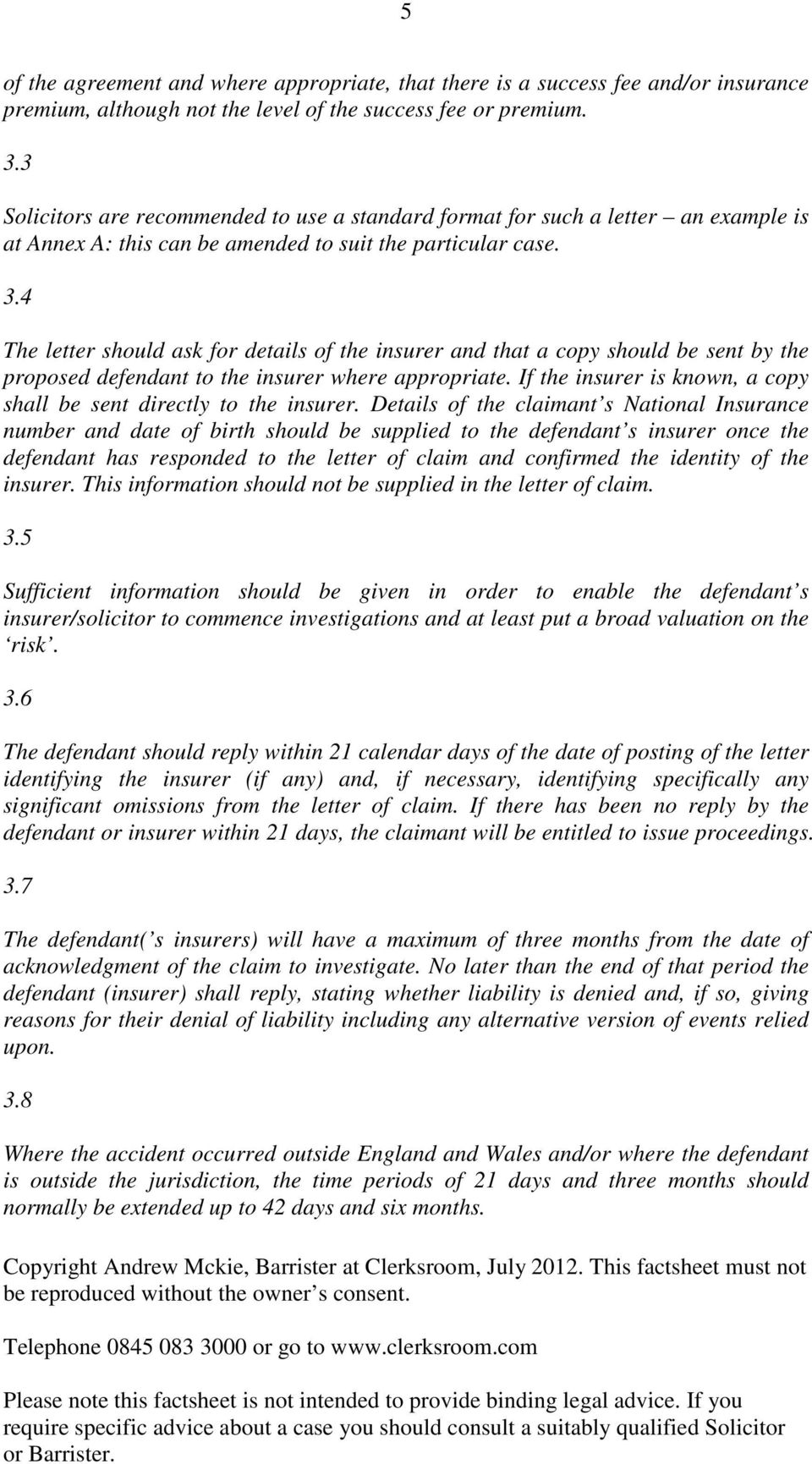 4 The letter should ask for details of the insurer and that a copy should be sent by the proposed defendant to the insurer where appropriate.