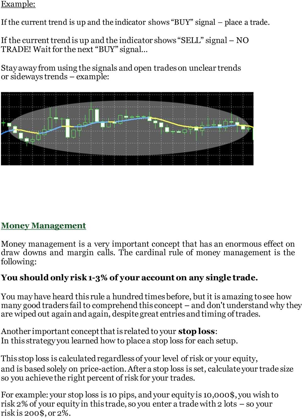 enormous effect on draw downs and margin calls. The cardinal rule of money management is the following: You should only risk 1-3% of your account on any single trade.