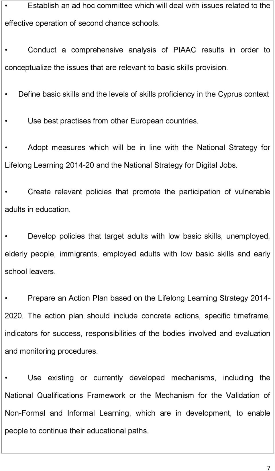 Define basic skills and the levels of skills proficiency in the Cyprus context Use best practises from other European countries.