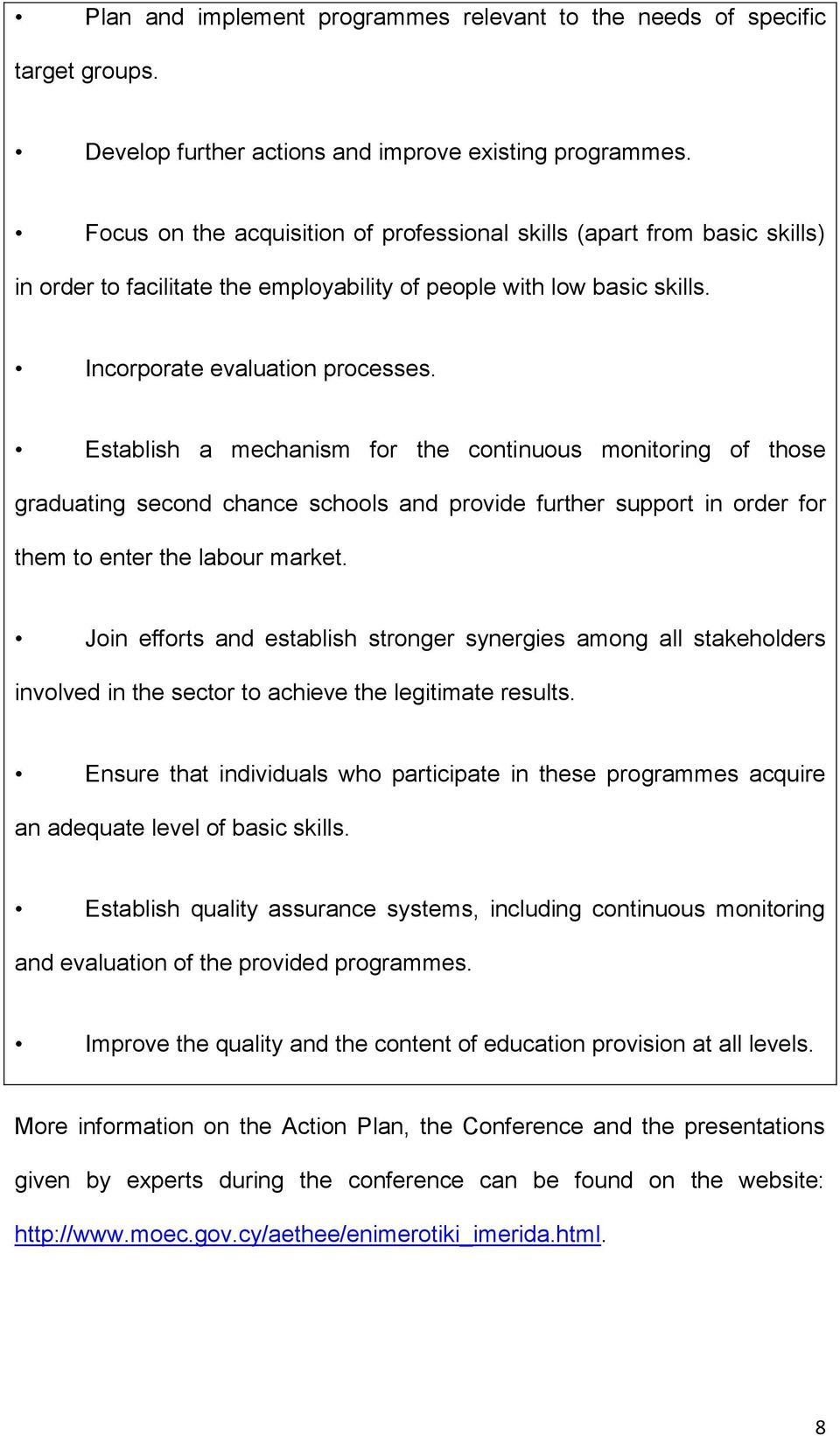 Establish a mechanism for the continuous monitoring of those graduating second chance schools and provide further support in order for them to enter the labour market.