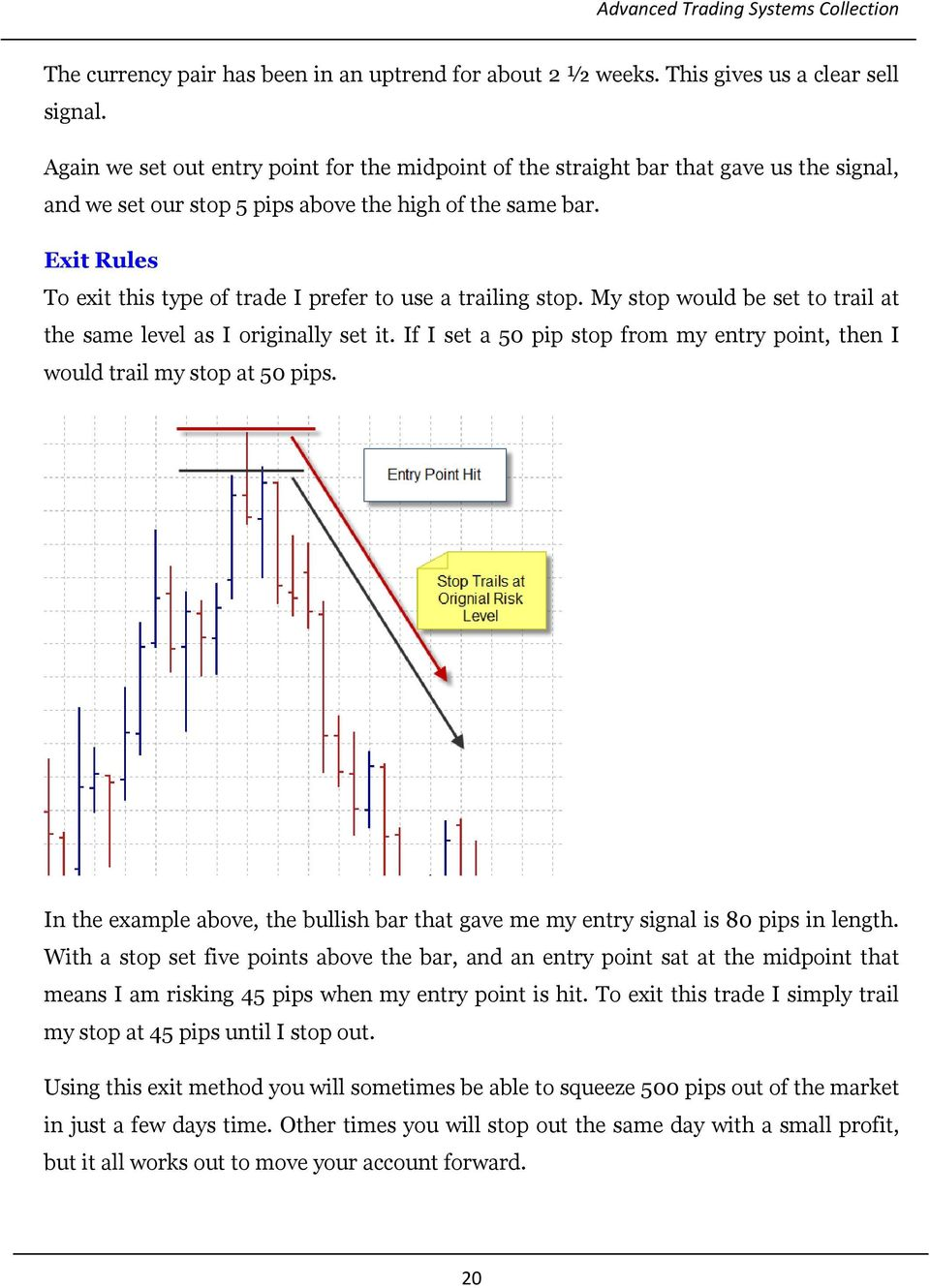 Exit Rules To exit this type of trade I prefer to use a trailing stop. My stop would be set to trail at the same level as I originally set it.