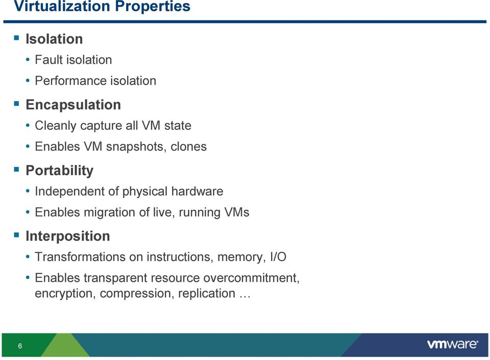 physical hardware Enables migration of live, running VMs Interposition Transformations on